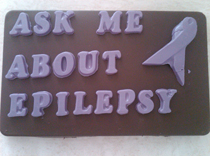 Our new Motto in Chocolate: Ask me About Epilepsy